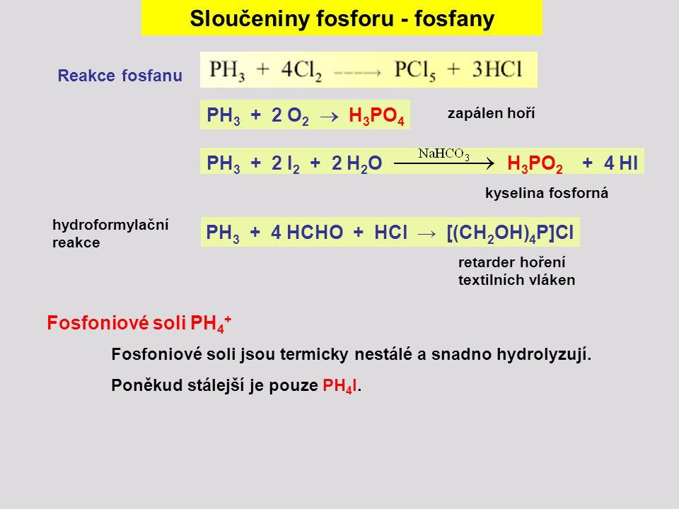 Sloučeniny fosforu - fosfany PH3 + 4 HCHO + HCl → [(CH2OH)4P]Cl